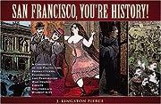 San Francisco, you're history : a chronicle…