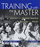 Training with the master : lessons with Morihei Ueshiba, founder of aikidō = [Aikidō] / John Stevens and Walther V. Krenner