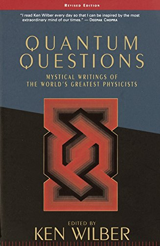 Quantum Questions: Mystical Writings of the World's Great Physicists, by Wilber, K.