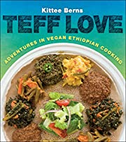 Teff Love: Adventures in Vegan Ethiopian…