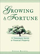 Growing a fortune : 12 investment secrets to…