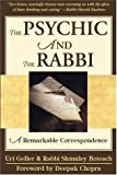 The psychic and the rabbi : a remarkable correspondence / Uri Geller & Shmuley Boteach ; foreword by Deepak Chopra