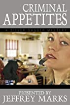 Criminal Appetites by Jeffrey Marks