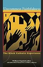 Uncommon Faithfulness: The Black Catholic…