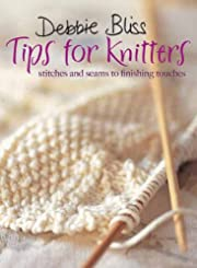 Debbie Bliss Tips for Knitters: Stitches and…