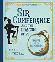Sir Cumference and the Dragon of Pi by Cindy…