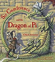 Sir Cumference and the Dragon of Pi (A Math…
