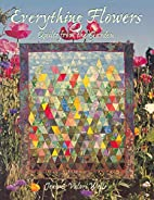 Everything flowers : quilts from the garden…