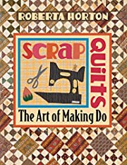 Scrap Quilts: The Art of Making Do –…