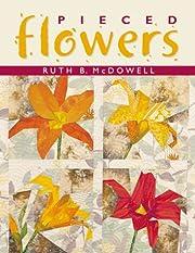 Pieced Flowers de Ruth B. McDowell