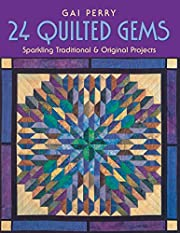 24 QUILTED GEMS: Sparkling Traditional and…