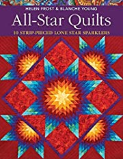 All-Star Quilts: 10 Strip-Pieced Lone Star…