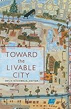 Toward the Livable City by Emilie Buchwald