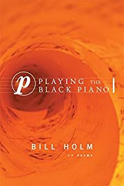 Playing the Black Piano: Poems de Bill Holm