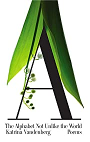 The Alphabet Not Unlike the World: Poems af…