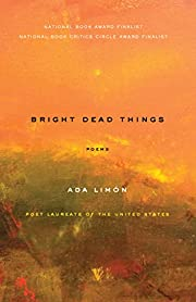 Bright dead things : poems – tekijä: Ada…