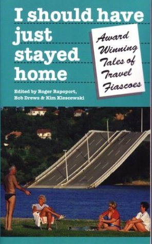 I Should Have Just Stayed Home: Award-Winning Tales of Travel Fiascoes (Travel Literature Series)