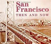 San Francisco Then & Now de Bill Yenne