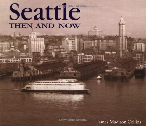 Seattle Then and Now (Then & Now), James Madison Collins