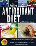 The Super Antioxidant Diet and Nutrition Guide: A Health Plan for the Body, Mind, and Spirit