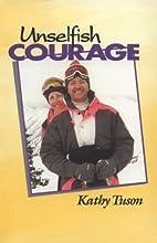 Unselfish Courage by Kathy Tuson
