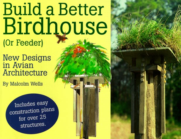 Build a Better Birdhouse (Or Feeder): New Designs in Avian Architecture, Wells, Malcolm