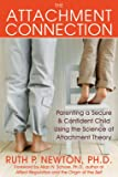 The attachment connection : parenting a secure & confident child using the science of attachment theory / Ruth P. Newton