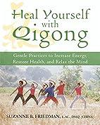 Heal Yourself with Qigong: Gentle Practices…