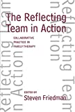 The reflecting team in action : collaborative practice in family therapy / Steven Friedman, editor ; foreword by Lynn Hoffman