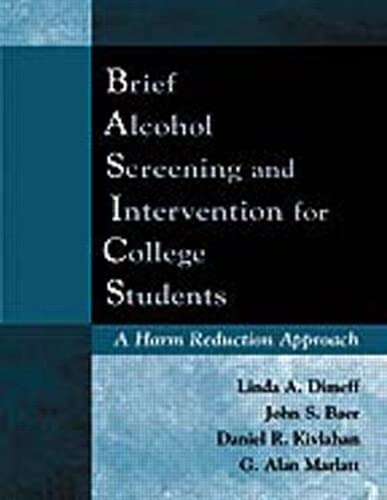 Brief Alcohol Screening and Intervention for College Students (BASICS): A Harm Reduction Approach, Dimeff, Linda A.; Baer, John S.; Kivlahan, Daniel R.; Marlatt, G. Alan