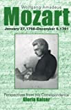 Wolfgang Amadeus Mozart, January 27, 1756 - December 5, 1791 : perspectives from his correspondence / [selected] by Gloria Kaiser ; English translation by Lowell A. Bangerter