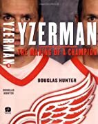 Yzerman: The Making of a Champion by Douglas…