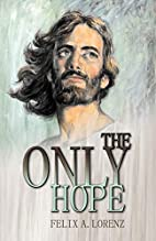 The Only Hope by Felix A. Lorenz