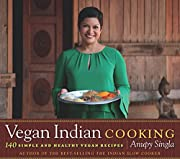 Vegan Indian Cooking: 140 Simple and Healthy…