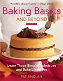 Baking basics and beyond : learn these simple techniques and bake like a pro / Pat Sinclair