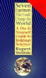 Seven Experiments That Could Change The World: A Do-It Yourself Guide to Revolutionary Science - Rupert Sheldrake