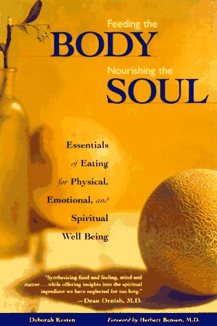 Feeding the Body Nourishing the Soul: Essentials of Eating for Physical, Emotional, and Spiritual Well-Being, Kesten, Deborah