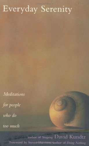 Everyday Serenity: Meditations for People Who Do Too Much by David Kundtz
