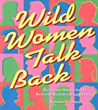 Wild Women Talk Back: Audacious Advice for…