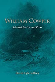 William Cowper: Selected Poetry and Prose…