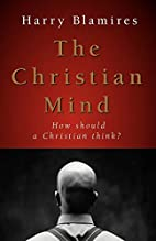 The Christian Mind: How Should a Christian…
