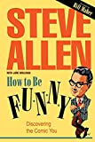 How to be funny : discovering the comic you / Steve Allen with Jane Wollman