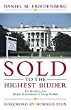 Sold to the highest bidder : the presidency from Dwight D. Eisenhower to George W. Bush / Daniel M. Friedenberg ; foreword by Howard Zinn