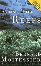 Sailing to the Reefs by Bernard Moitessier
