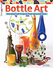 Bottle Art: Dazzling Craft Projects from…