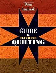 Guide to Machine Quilting – tekijä: Diane…