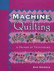 Machine Quilting: A Primer of Techniques –…