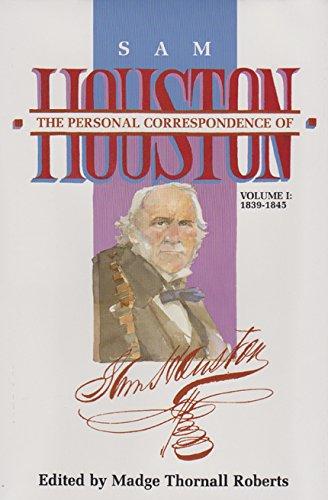 The Personal Correspondence of Sam Houston, Volume I: 1839-1845