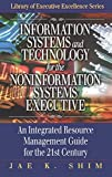 Information systems and technology for the noninformation systems executive : an integrated resource management guide for the 21st century / Jae K. Shim