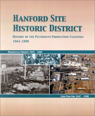 Hanford Site Historic District: History of the Plutonium Production Facilities, 1943-1990, T.E. Marceau; D.W. Harvey; D.C. Stapp